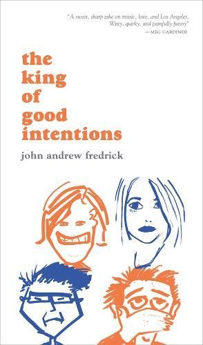 Review The King Of Good Intentions By John Andrew Fredrick
